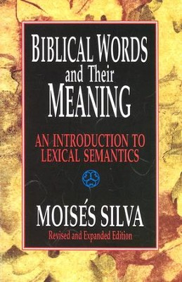 Biblical Words and Their Meaning, Revised and Expanded An Introduction to Lexical Semantics  -     By: Moises Silva