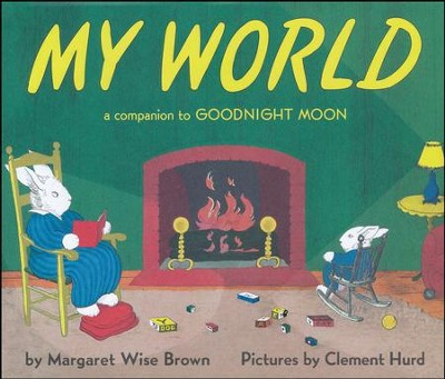 My World   -     By: Margaret Wise Brown     Illustrated By: Clement Hurd