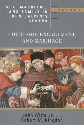 Sex, Marriage, & Family Life in John Calvin's Geneva, Vol. 1: Courtship, Engagement, and Marriage  -     By: John Witte Jr., Robert M. Kingdon