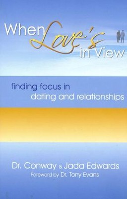 When Love's in View: Finding Focus in Dating and Relationships  -     By: Conway Edwards, Jada Edwards