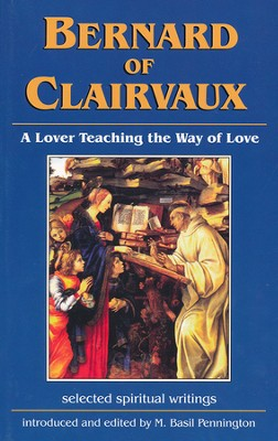 Bernard of Clairvaux: A Lover Teaching the Way of Love   -     By: M. Basil Pennington