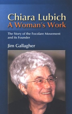 A Woman's Work: Chiara Lubich: A Biography of the Focolare Movement and Its Founder  -     By: Jim Gallagher