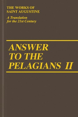 Answer to the Pelagians II (Works of Saint Augustine)  -     By: Saint Augustine