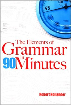 The Elements of Grammar in 90 Minutes  -     By: Robert Hollander