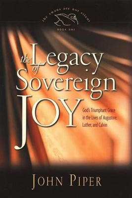 The Legacy of Sovereign Joy: God's Triumphant Grace in the Lives of Augustine, Luther, and Calvin; softcover  -     By: John Piper