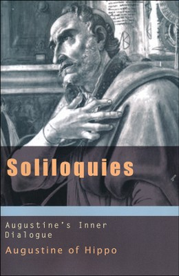 Soliloquies: Augustine's Interior Dialogue   -     By: Saint Augustine