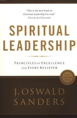 Spiritual Leadership: Principles of Excellence for Every Believer  -     By: J. Oswald Sanders