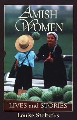 Amish Women: Lives & Stories  -     By: Louise Stoltzfus