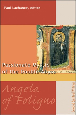 Angela of Foligno: The Passionate Mystic of the Double Abyss  -     By: Lachance Paul