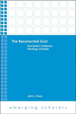 The Resurrected God: Karl Barth's Trinitarian Theology of Easter  -     By: John L. Drury