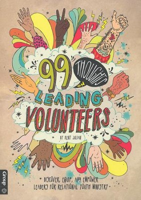 99 Thoughts on Leading Volunteers  -     By: Kent Julian