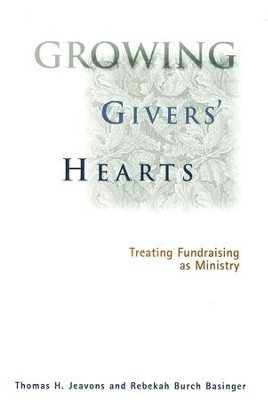 Growing Givers' Hearts: Treating Fundraising As   Ministry  -     By: Thomas Jeavons, Rebekah Burch Basinger