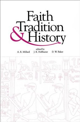 Faith, Tradition, and History: Old Testament Historiography in Its Near Eastern Context   -     By: A.R. Millard, James K. Hoffmeier, David W. Baker