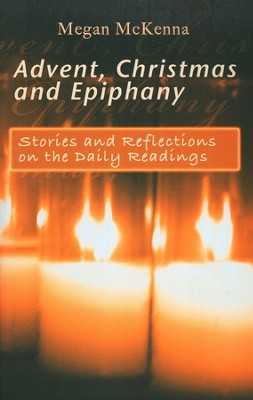 Advent Christmas and Epiphany: Stories and Reflections on the Daily Readings  -     By: Megan McKenna