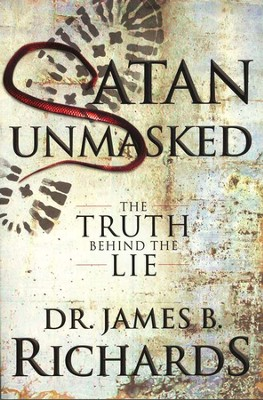 Satan Unmasked: The Truth Behind the Lie  -     By: James Richards