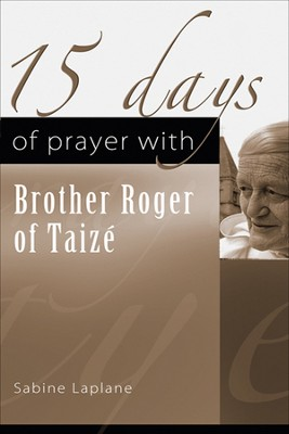 15 Days of Prayer with Brother Roger of Taize'  -     By: Sabine Laplane