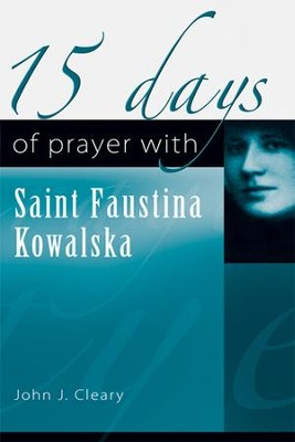 15 Days of Prayer with Saint Faustina Kowalska  -     By: John J. Cleary