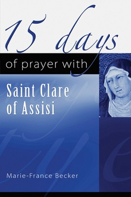 15 Days of Prayer with Saint Clare of Assisi  -     By: Marie-France Becker