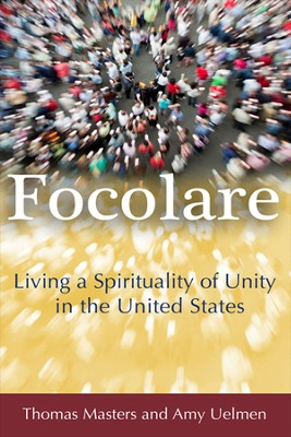 Focolare: Living a Spirituality of Unity in the United States  -     By: Thomas Masters, Amy Uelmen