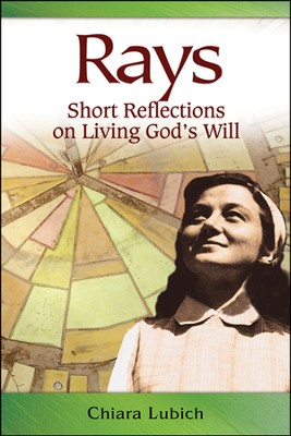 Rays: Short Reflections on Living God's Will  -     By: Chiara Lubich