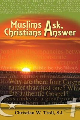 Muslims Ask, Christians Answer  -     By: Christian W. Troll
