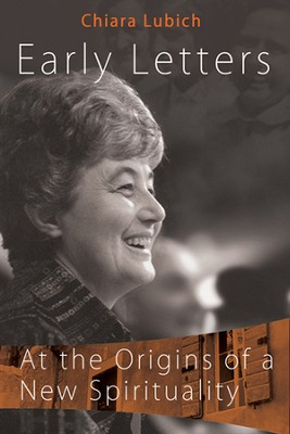 Early Letters: At the Origins of a New Spirituality  -     By: Chiara Lubich