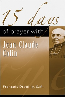 15 Days of Prayer with Jean-Claude Colin   -     By: Francois Drouilly