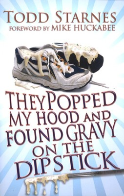 They Popped My Hood and Found Gravy On My Dipstick   -     By: Todd Starnes