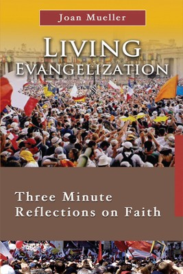 Living Evangelization: Three Minute Reflections on Faith  -     By: Joan Mueller