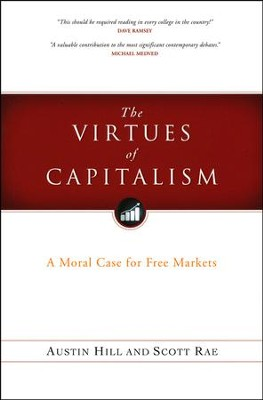Virtues of Capitalism: A Moral Case for Free Markets  -     By: Scott Rae, Austin Hill