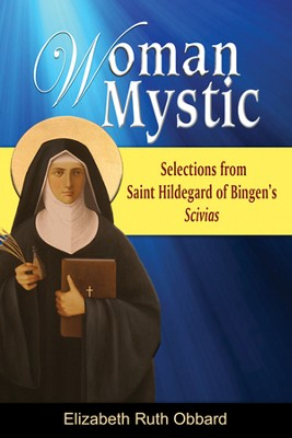 Woman Mystic: Selections from Hildegard of Bingen's Scivias  -     By: Elizabeth Ruth Obbard