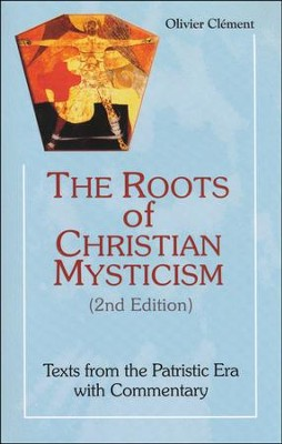 Roots Of Christian Mysticism: Texts From The Patristic Era With Commentary, Second Edition  -     By: Oliver Clement