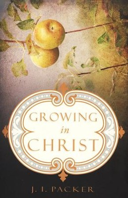 Growing in Christ  -     By: J.I. Packer