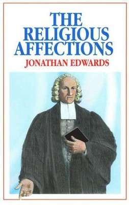The Religious Affections   -     By: Jonathan Edwards