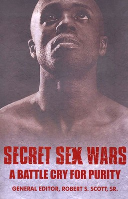 Secret Sex Wars: A Battle Cry for Purity  -     Edited By: Robert S. Scott Sr.     By: Edited by Robert S. Scott, Sr.