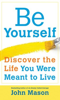 Be Yourself-Discover the Life You Were Meant to Live - eBook  -     By: John Mason