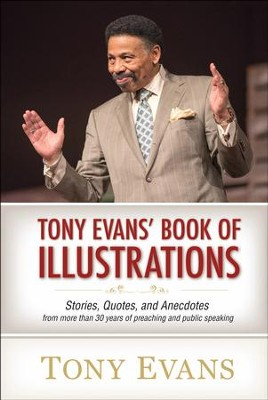 Tony Evans' Book of Illustrations: Stories, Quotes, and Anecdotes from More Than 30 Years of Preaching and Public Speaking  -     By: Tony Evans