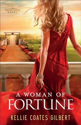 Woman of Fortune, A (Texas Gold Collection): A Texas Gold Novel - eBook  -     By: Kellie Coates Gilbert