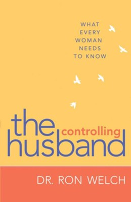 Controlling Husband, The: What Every Woman Needs to Know - eBook  -     By: Dr. Ron Welch