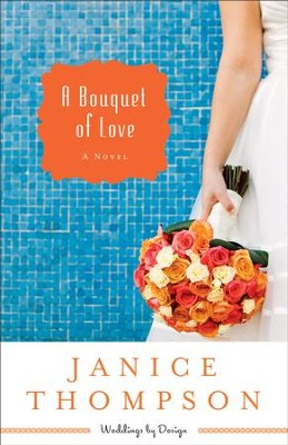 Bouquet of Love, A (Weddings by Design Book #4): A Novel - eBook  -     By: Janice Thompson