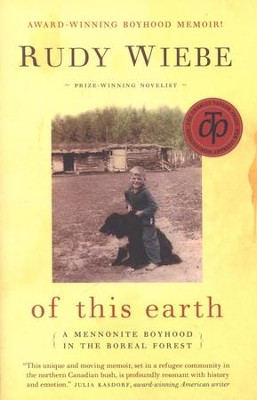 Of This Earth: A Mennonite Boyhood in the Boreal Forest  -     By: Rudy Wiebe
