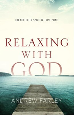 Relaxing with God: The Neglected Spiritual Discipline - eBook  -     By: Andrew Farley