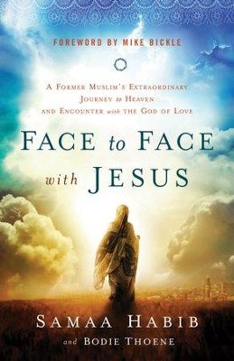 Face to Face with Jesus: A Former Muslim's Extraordinary Journey to Heaven and Encounter with the God of Love - eBook  -     By: Samaa Habib, Mike Bickle, Bodie Thoene