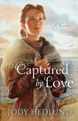 Captured By Love -eBook   -     By: Jody Hedlund