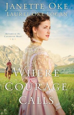 Where Courage Calls: Return to the Canadian West #1 - eBook  -     By: Janette Oke, Laurel Oke Logan