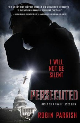 Persecuted: I Will Not Be Silent - eBook  -     By: Robin Parrish, Daniel Lusko