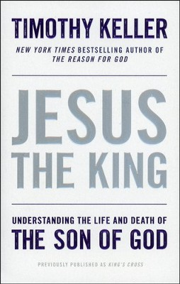 Jesus the King: Understanding the Life and Death of   the Son of God - Slightly Imperfect  -     By: Timothy Keller