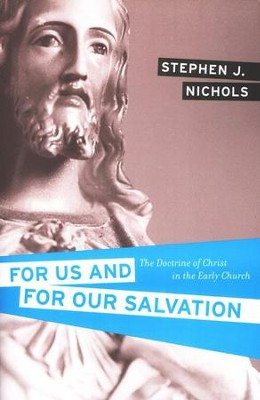 For Us and for Our Salvation: The Doctrine of Christ in the Early Church  -     By: Stephen J. Nichols