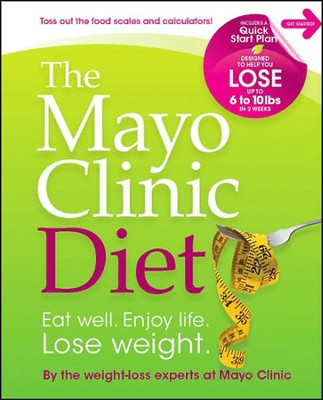 The Mayo Clinic Diet: Eat Well. Enjoy Life. Lose Weight.  -     By: Mayo Clinic