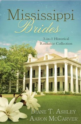 Mississippi Brides: 3-in-1 Historical Collection - eBook  -     By: Diane Ashley, Aaron McCarver